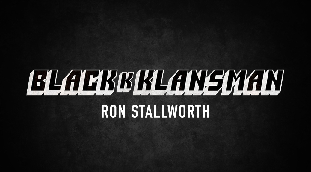 BlackkKlansman by Ron Stallworth